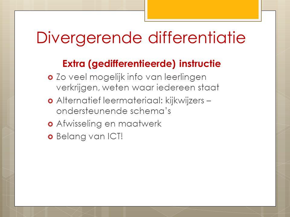 Divergerende differentiatie Extra (gedifferentieerde) instructie  Zo veel mogelijk info van leerlingen verkrijgen, weten waar iedereen staat  Alternatief leermateriaal: kijkwijzers – ondersteunende schema's  Afwisseling en maatwerk  Belang van ICT!