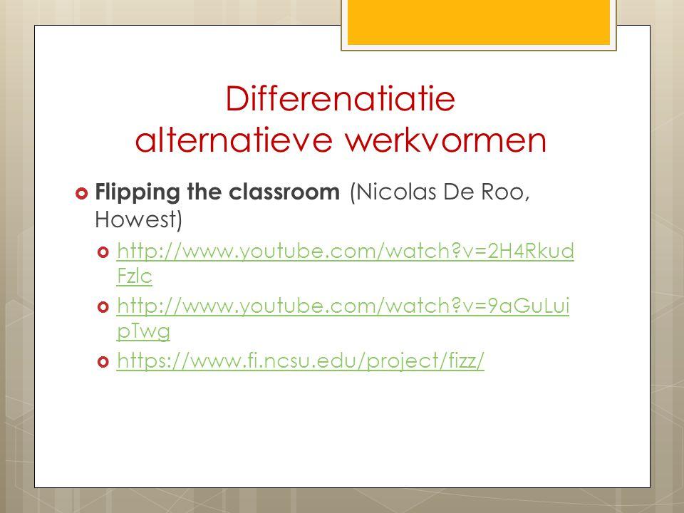 Differenatiatie alternatieve werkvormen  Flipping the classroom (Nicolas De Roo, Howest)  http://www.youtube.com/watch?v=2H4Rkud Fzlc http://www.you