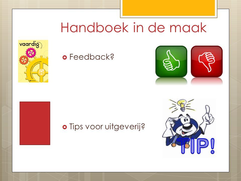 Handboek in de maak  Feedback?  Tips voor uitgeverij?