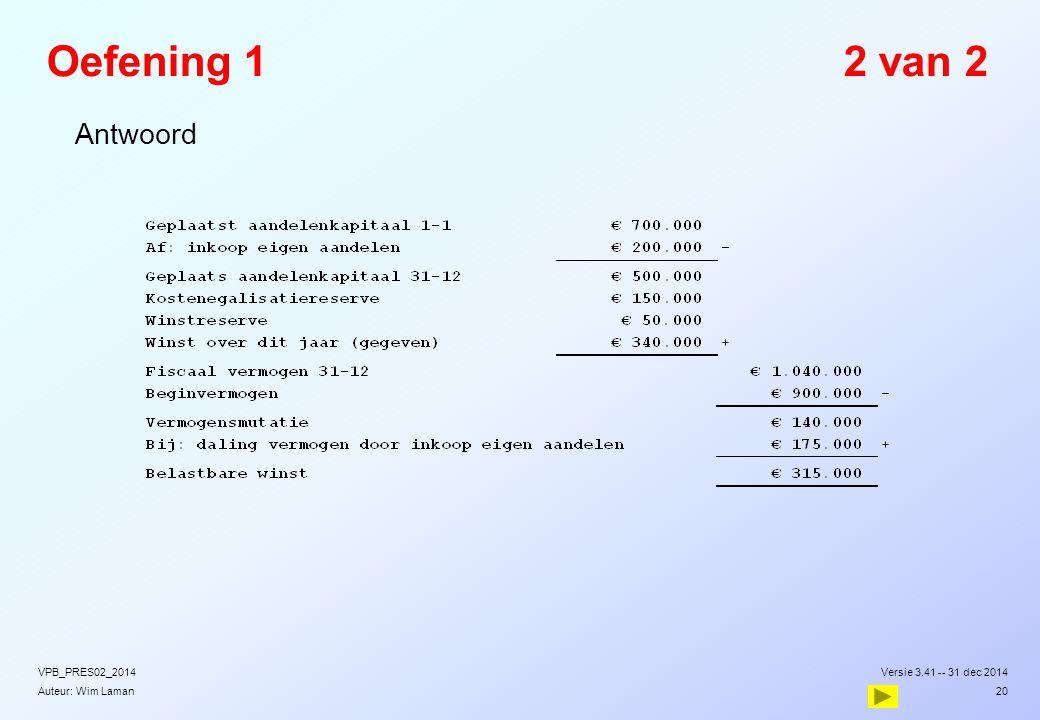 Auteur: Wim Laman Oefening 12 van 2  Antwoord Versie 3.41 -- 31 dec 2014VPB_PRES02_2014 20