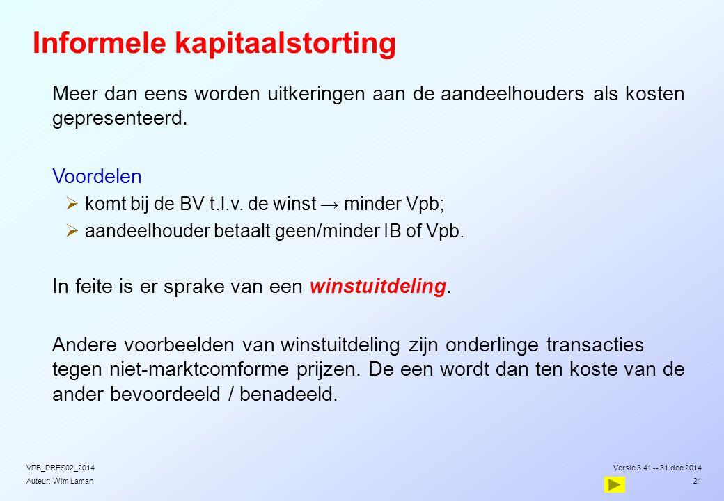 Auteur: Wim Laman Informele kapitaalstorting  Meer dan eens worden uitkeringen aan de aandeelhouders als kosten gepresenteerd.  Voordelen  komt bij