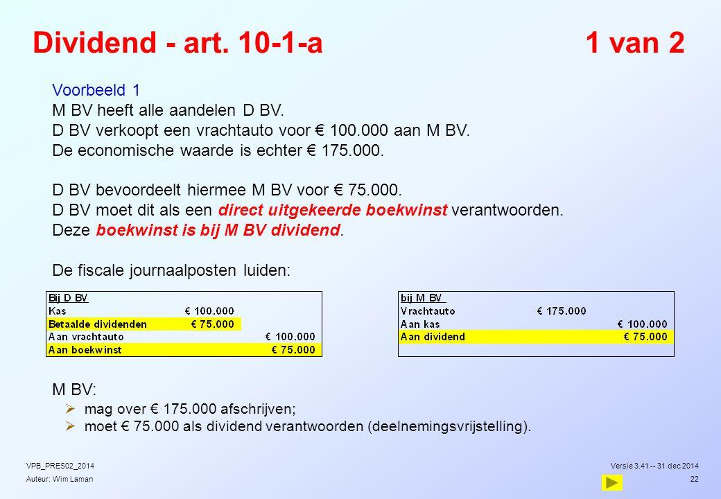 Auteur: Wim Laman Dividend - art. 10-1-a1 van 2  Voorbeeld 1  M BV heeft alle aandelen D BV.  D BV verkoopt een vrachtauto voor € 100.000 aan M BV.
