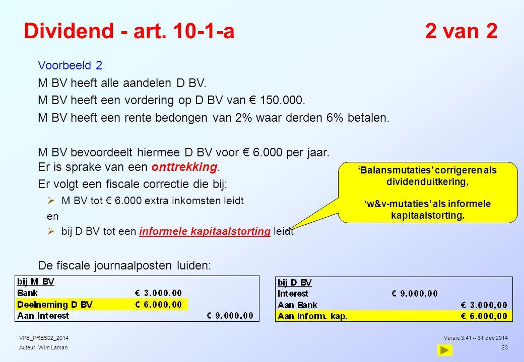 Auteur: Wim Laman Dividend - art. 10-1-a2 van 2  Voorbeeld 2  M BV heeft alle aandelen D BV.  M BV heeft een vordering op D BV van € 150.000.  M B