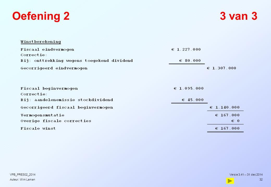 Auteur: Wim Laman Oefening 23 van 3 Versie 3.41 -- 31 dec 2014VPB_PRES02_2014 32