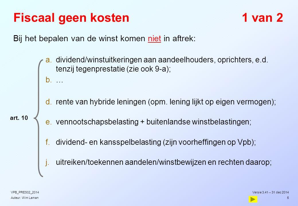 Auteur: Wim Laman Fiscaal geen kosten2 van 2  Er gelden er bijzondere regels voor:  Beloningen aan commissaris/AB-houder – art.