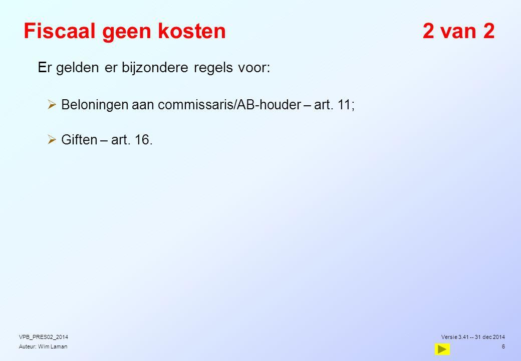 Auteur: Wim Laman Fiscaal geen kosten2 van 2  Er gelden er bijzondere regels voor:  Beloningen aan commissaris/AB-houder – art. 11;  Giften – art.