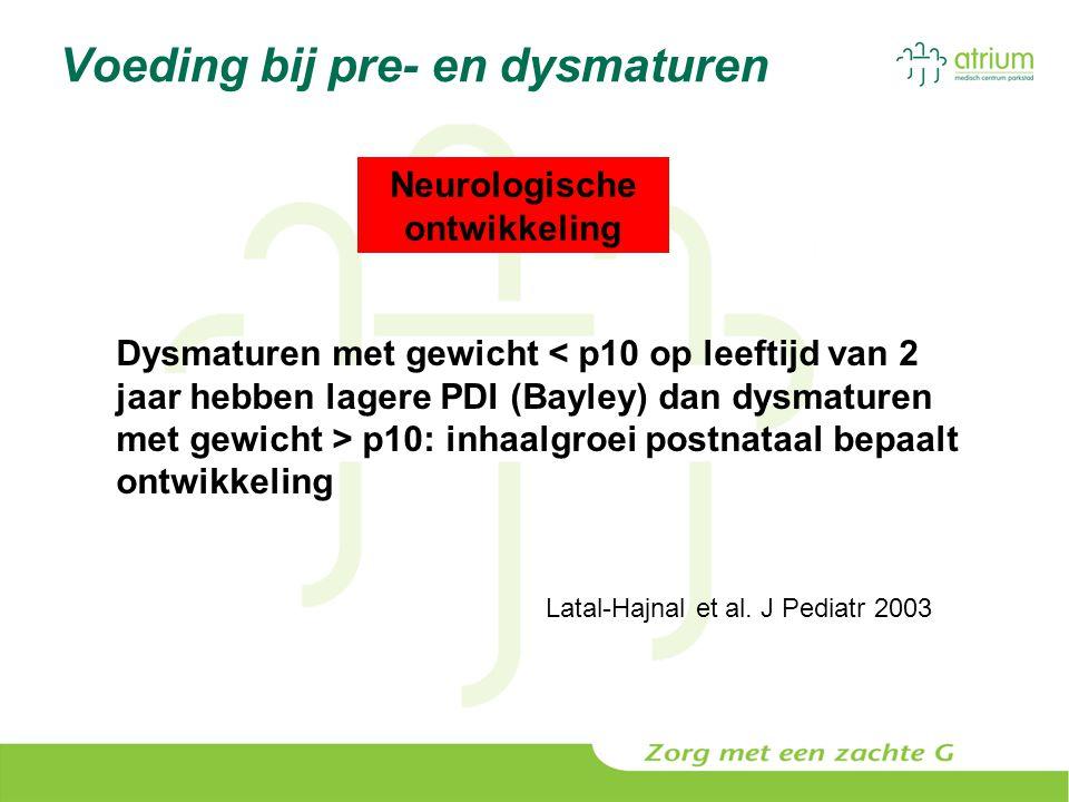 Voeding bij pre- en dysmaturen Neurologische ontwikkeling Dysmaturen met gewicht p10: inhaalgroei postnataal bepaalt ontwikkeling Latal-Hajnal et al.
