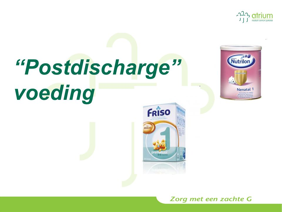Study Towards the Effects of Postdischarge Nutrition (STEP trial) Vergelijking standaard voeding met postdischarge voeding Inclusie:  32 weken met GG  2000 g GG  1500 g en  34 weken.