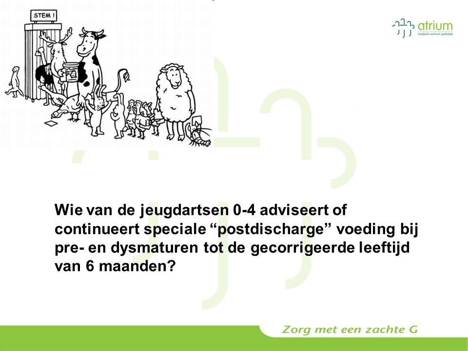 """Wie van de jeugdartsen 0-4 adviseert of continueert speciale """"postdischarge"""" voeding bij pre- en dysmaturen tot de gecorrigeerde leeftijd van 6 maande"""