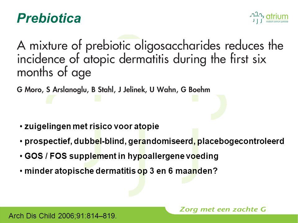 Prebiotica Arch Dis Child 2006;91:814–819. zuigelingen met risico voor atopie prospectief, dubbel-blind, gerandomiseerd, placebogecontroleerd GOS / FO