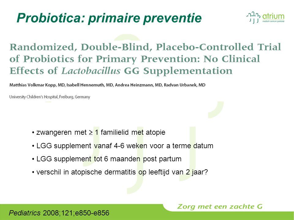 Probiotica: primaire preventie Pediatrics 2008;121;e850-e856 zwangeren met  1 familielid met atopie LGG supplement vanaf 4-6 weken voor a terme datum