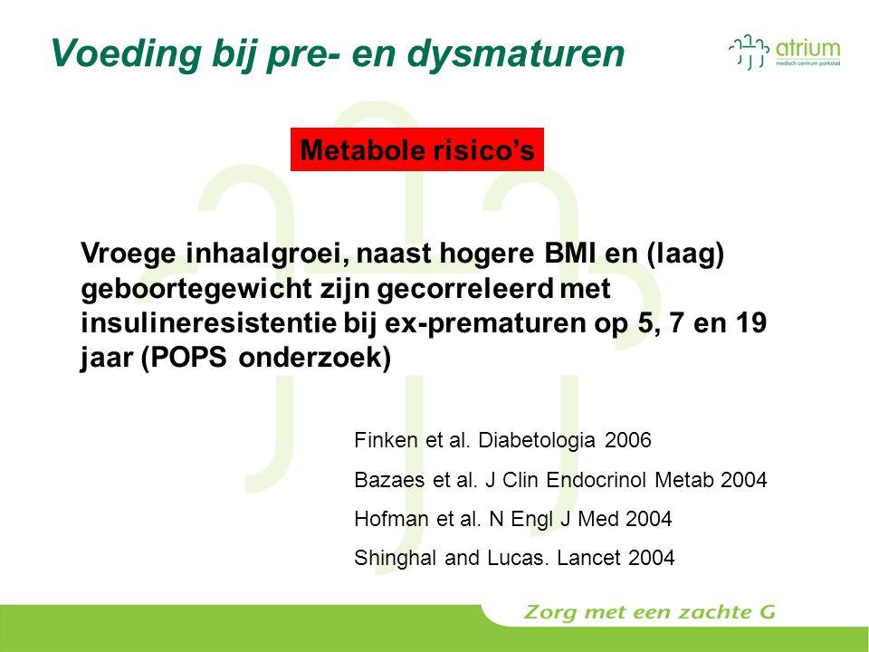 Voeding bij pre- en dysmaturen Metabole risico's Vroege inhaalgroei bij prematuren geassocieerd met hoger vet%, meer abdominaal vet en hogere BMI op leeftijd van 19 jaar Euser et al.