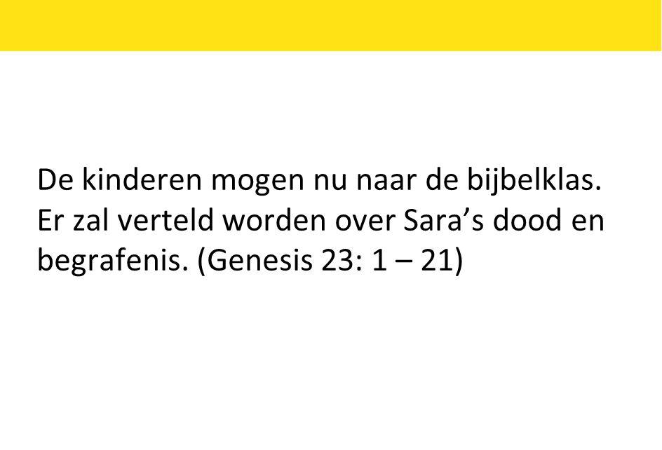 De kinderen mogen nu naar de bijbelklas.Er zal verteld worden over Sara's dood en begrafenis.
