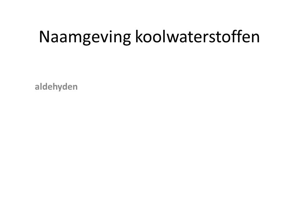 Naamgeving koolwaterstoffen aldehydenkarakteristieke groep