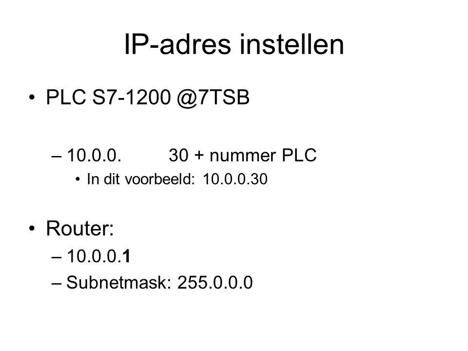 IP-adres instellen PLC S7-1200 @7TSB –10.0.0.30 + nummer PLC In dit voorbeeld: 10.0.0.30 Router: –10.0.0.1 –Subnetmask: 255.0.0.0