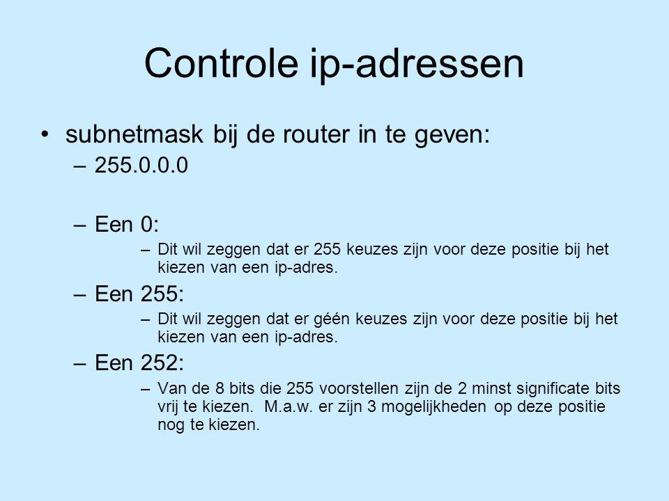 Controle ip-adressen subnetmask bij de router in te geven: –255.0.0.0 –Een 0: –Dit wil zeggen dat er 255 keuzes zijn voor deze positie bij het kiezen van een ip-adres.