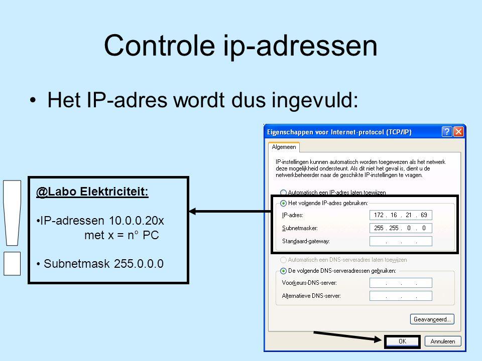Controle ip-adressen Het IP-adres wordt dus ingevuld: @Labo Elektriciteit: IP-adressen 10.0.0.20x met x = n° PC Subnetmask 255.0.0.0