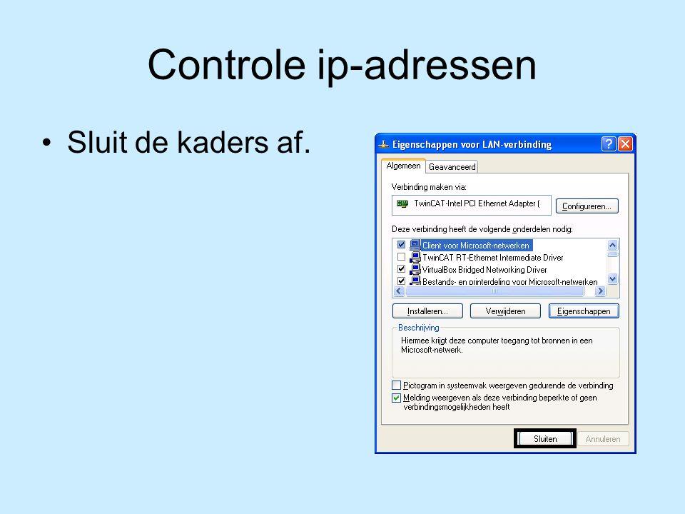 Controle ip-adressen Sluit de kaders af.