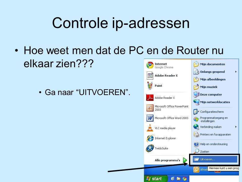 Controle ip-adressen Hoe weet men dat de PC en de Router nu elkaar zien??? Ga naar UITVOEREN .