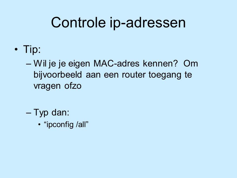 Controle ip-adressen Tip: –Wil je je eigen MAC-adres kennen.