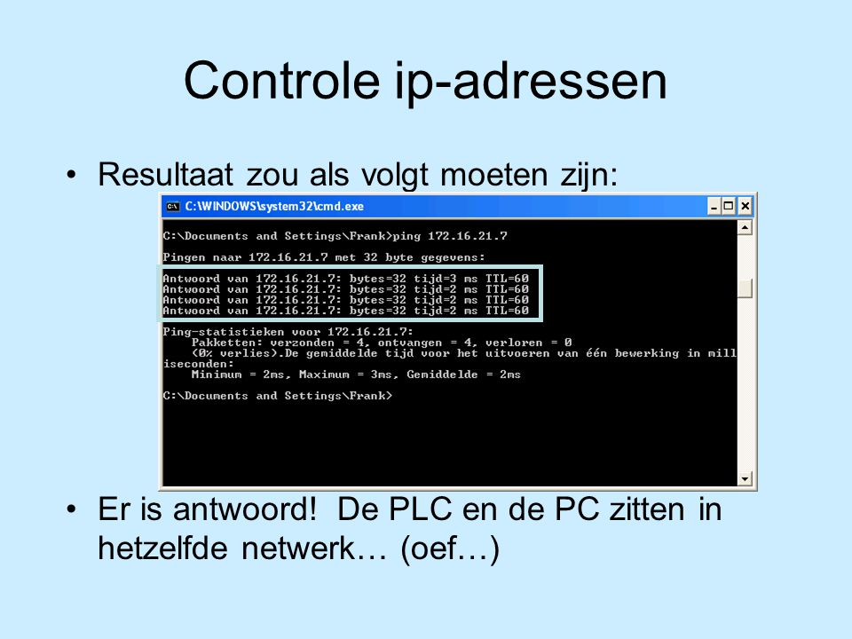Controle ip-adressen Resultaat zou als volgt moeten zijn: Er is antwoord.