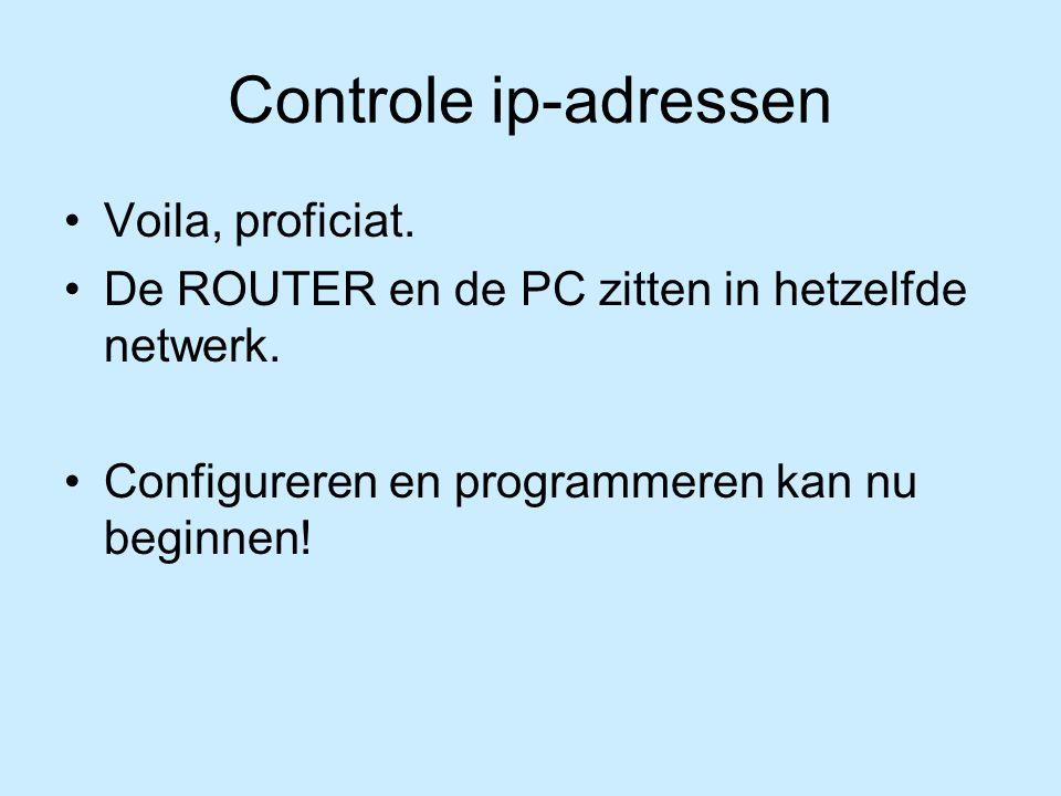 Controle ip-adressen Voila, proficiat.De ROUTER en de PC zitten in hetzelfde netwerk.