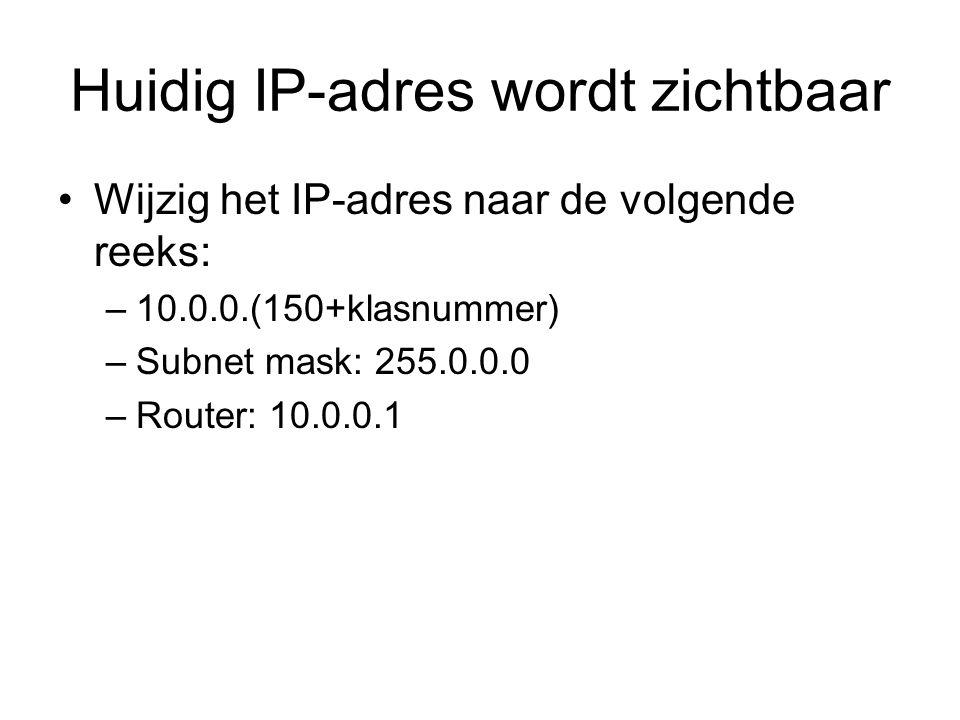 Huidig IP-adres wordt zichtbaar Wijzig het IP-adres naar de volgende reeks: –10.0.0.(150+klasnummer) –Subnet mask: 255.0.0.0 –Router: 10.0.0.1
