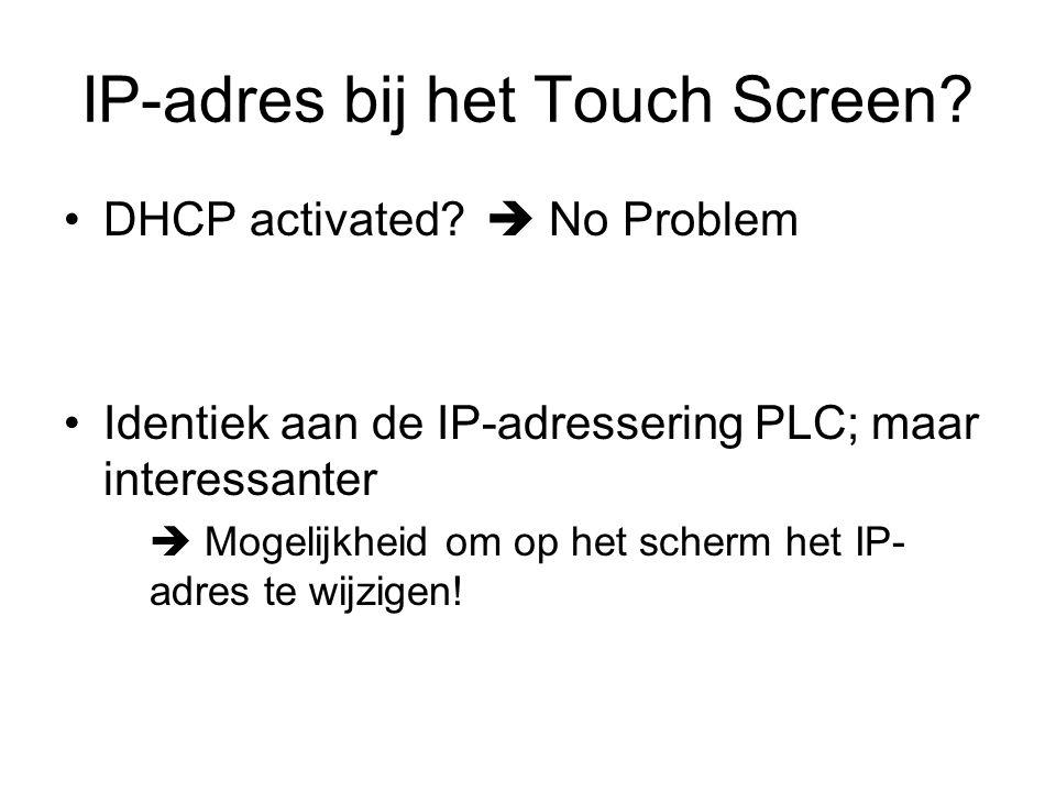 IP-adres bij het Touch Screen.DHCP activated.
