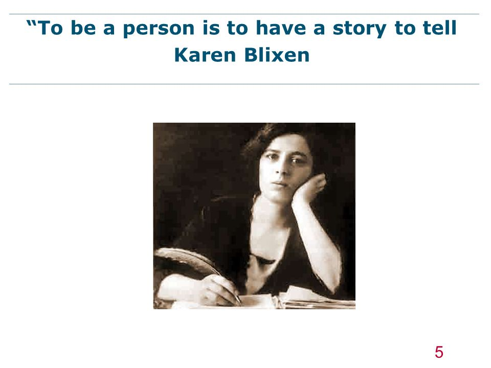 """To be a person is to have a story to tell Karen Blixen 5"
