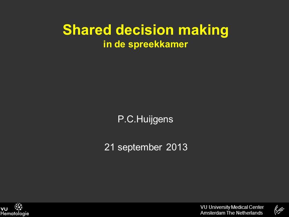 VU University Medical Center Amsterdam The Netherlands Shared decision making Profilen van ziekte, zieke en diens omgeving Profilen van behandelteam Individualiseren van patient / dokter verhouding a