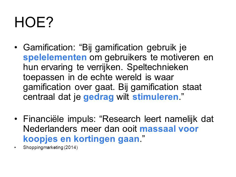 """HOE? Gamification: """"Bij gamification gebruik je spelelementen om gebruikers te motiveren en hun ervaring te verrijken. Speltechnieken toepassen in de"""