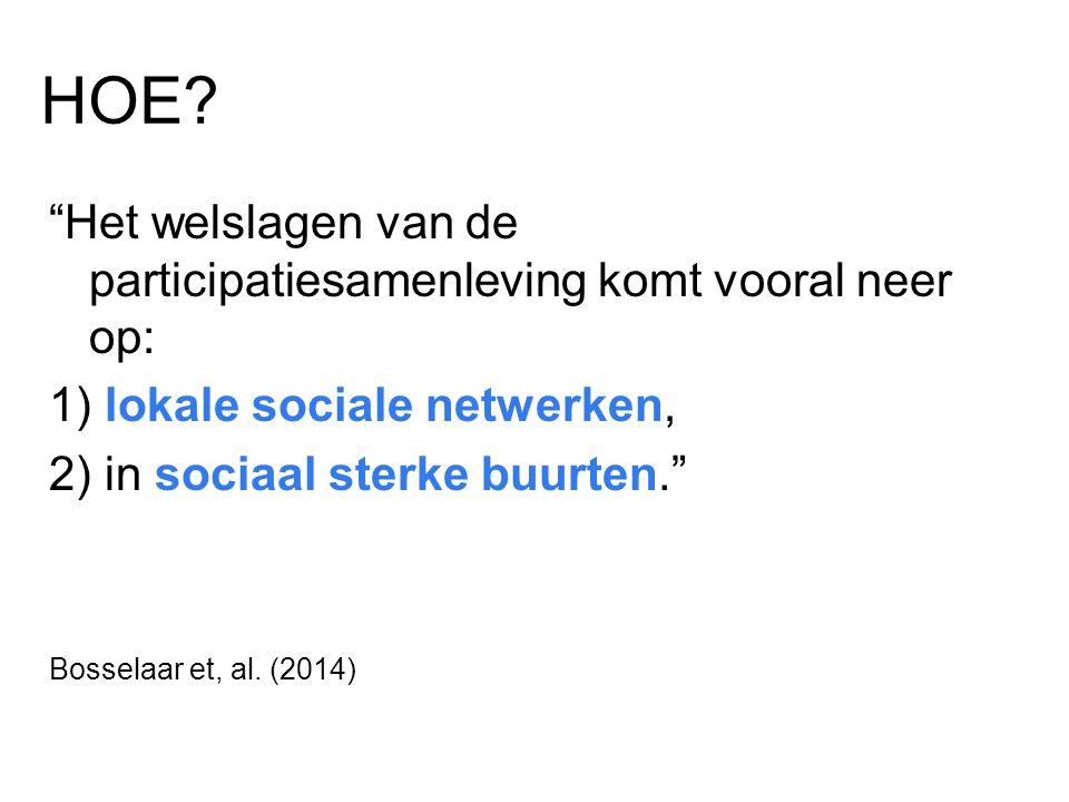 """HOE? """"Het welslagen van de participatiesamenleving komt vooral neer op: 1) lokale sociale netwerken, 2) in sociaal sterke buurten."""" Bosselaar et, al."""