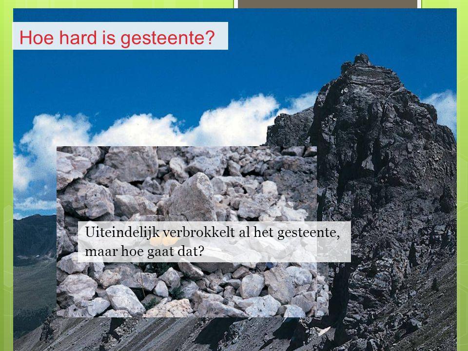 Hoe hard is gesteente? Uiteindelijk verbrokkelt al het gesteente, maar hoe gaat dat?