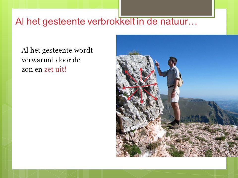 Al het gesteente verbrokkelt in de natuur… 2 In welke steden verwacht je dat het in de zomer warmer is dan in Amsterdam? Al het gesteente wordt verwar
