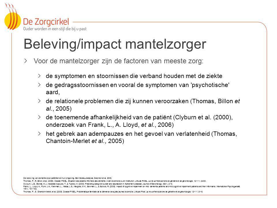 13 Beleving/impact mantelzorger Voor de mantelzorger zijn de factoren van meeste zorg: de symptomen en stoornissen die verband houden met de ziekte de