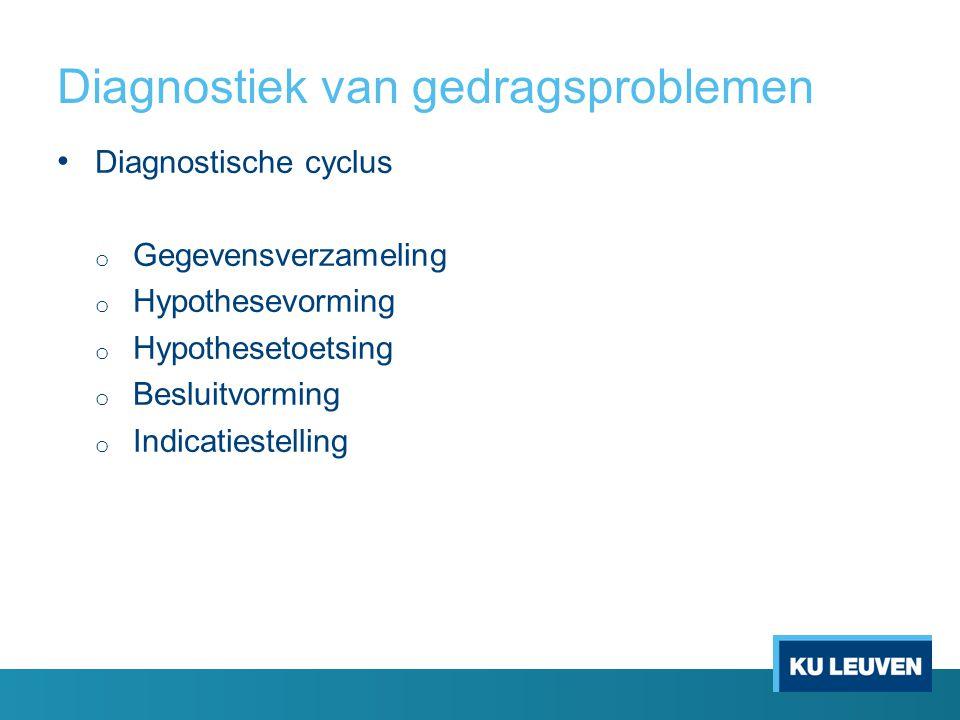 Diagnostiek van gedragsproblemen Diagnostische cyclus o Gegevensverzameling o Hypothesevorming o Hypothesetoetsing o Besluitvorming o Indicatiestelling