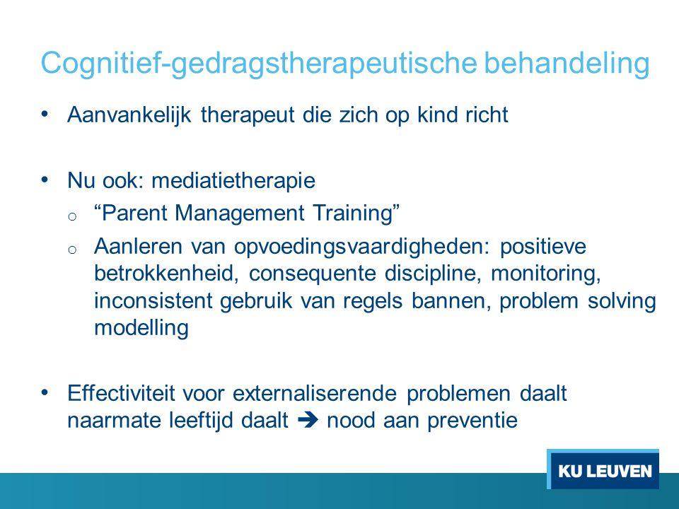 """Cognitief-gedragstherapeutische behandeling Aanvankelijk therapeut die zich op kind richt Nu ook: mediatietherapie o """"Parent Management Training"""" o Aa"""