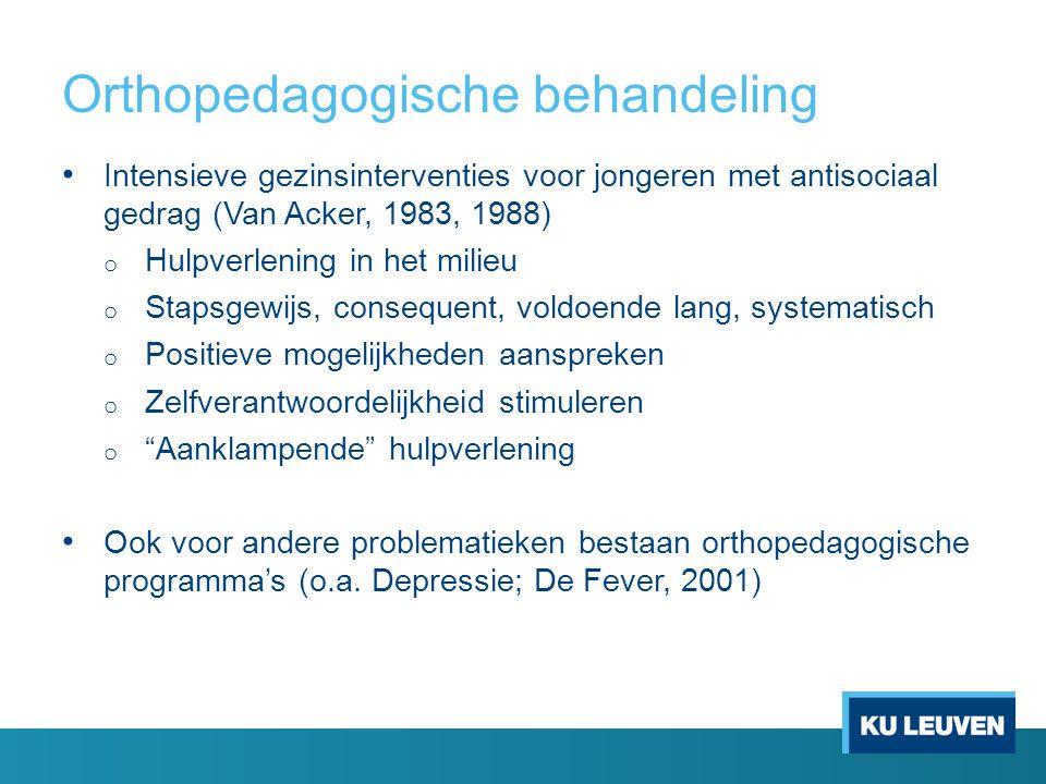 Orthopedagogische behandeling Intensieve gezinsinterventies voor jongeren met antisociaal gedrag (Van Acker, 1983, 1988) o Hulpverlening in het milieu