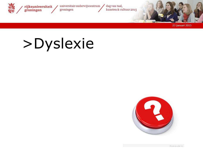 23 januari 2015 universitair onderwijscentrum groningen dag van taal, kunsten & cultuur 2015 >Dyslexie