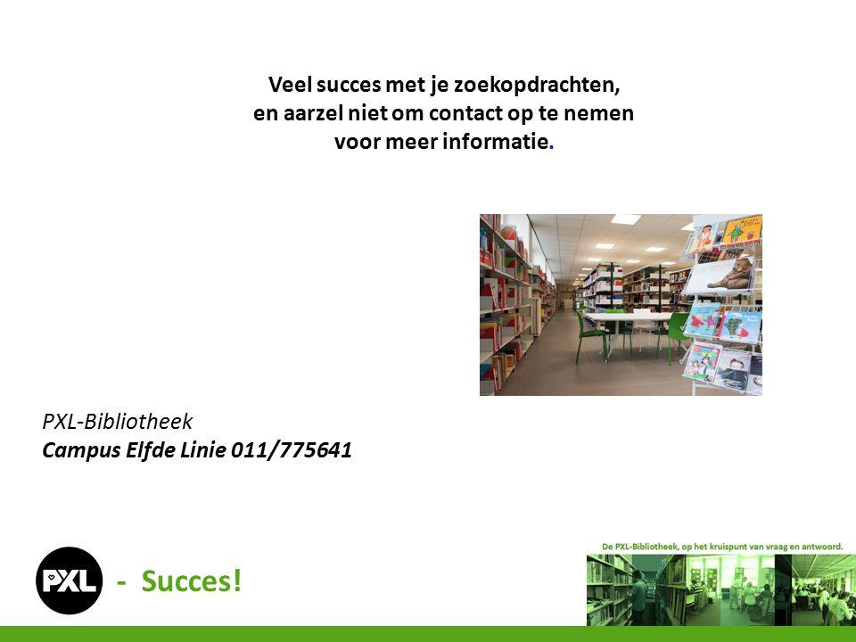 Veel succes met je zoekopdrachten, en aarzel niet om contact op te nemen voor meer informatie. PXL-Bibliotheek Campus Elfde Linie 011/775641 - Succes!