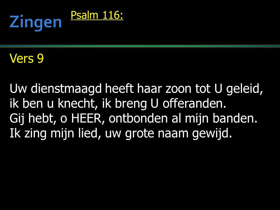 Vers 9 Uw dienstmaagd heeft haar zoon tot U geleid, ik ben u knecht, ik breng U offeranden. Gij hebt, o HEER, ontbonden al mijn banden. Ik zing mijn l