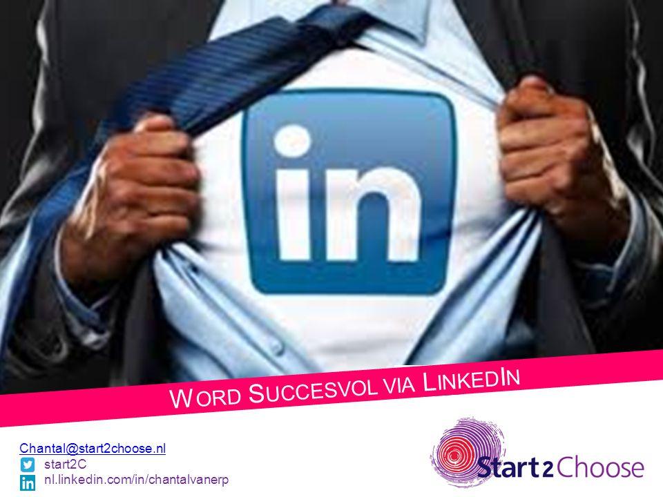 W ORD S UCCESVOL VIA L INKED I N Chantal@start2choose.nl start2C nl.linkedin.com/in/chantalvanerp