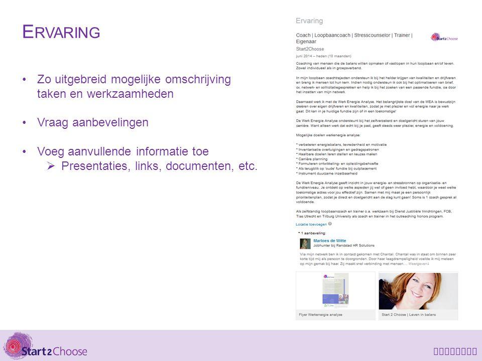 E RVARING Zo uitgebreid mogelijke omschrijving taken en werkzaamheden Vraag aanbevelingen Voeg aanvullende informatie toe  Presentaties, links, docum