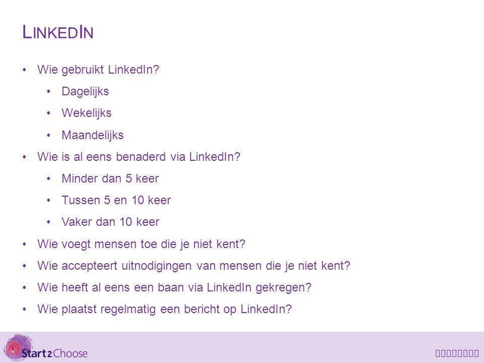 LinkedIn L INKED I N Wie gebruikt LinkedIn? Dagelijks Wekelijks Maandelijks Wie is al eens benaderd via LinkedIn? Minder dan 5 keer Tussen 5 en 10 kee