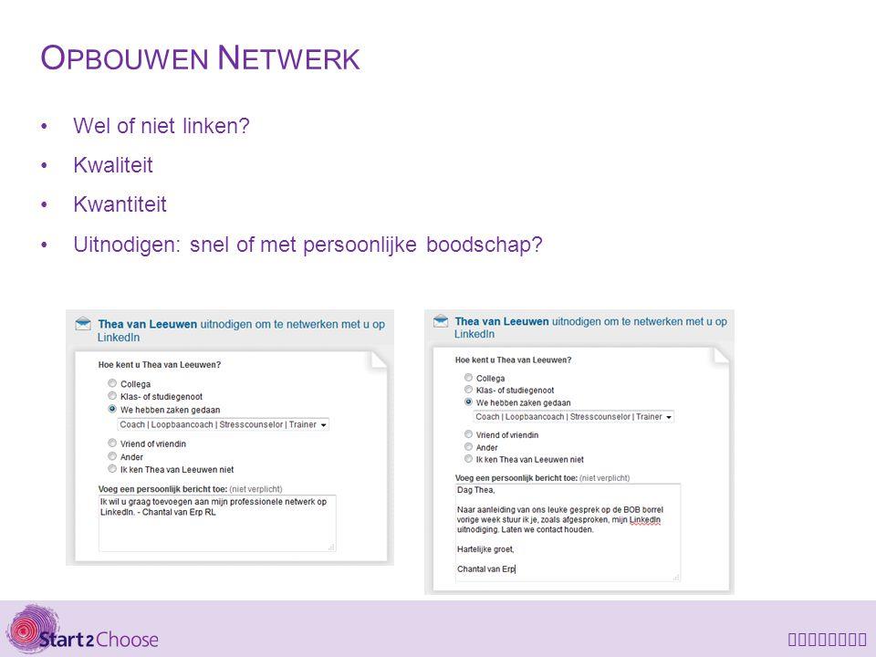 LinkedIn O PBOUWEN N ETWERK Wel of niet linken? Kwaliteit Kwantiteit Uitnodigen: snel of met persoonlijke boodschap?