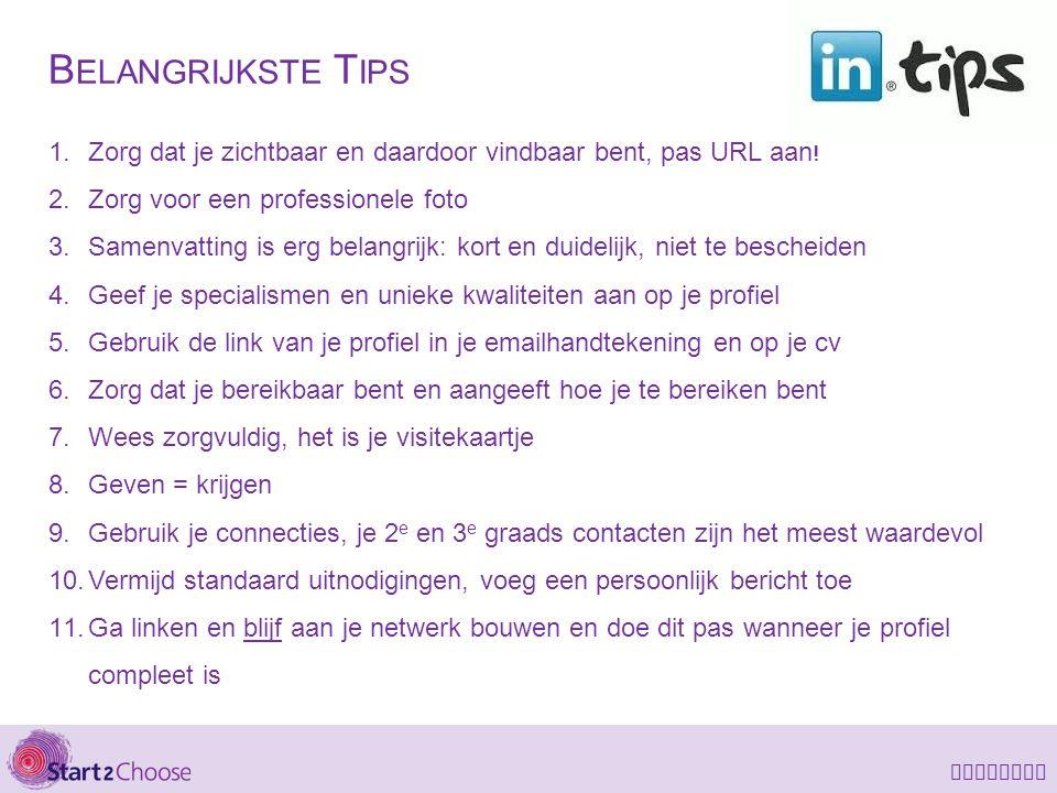 LinkedIn B ELANGRIJKSTE T IPS 1.Zorg dat je zichtbaar en daardoor vindbaar bent, pas URL aan! 2.Zorg voor een professionele foto 3.Samenvatting is erg