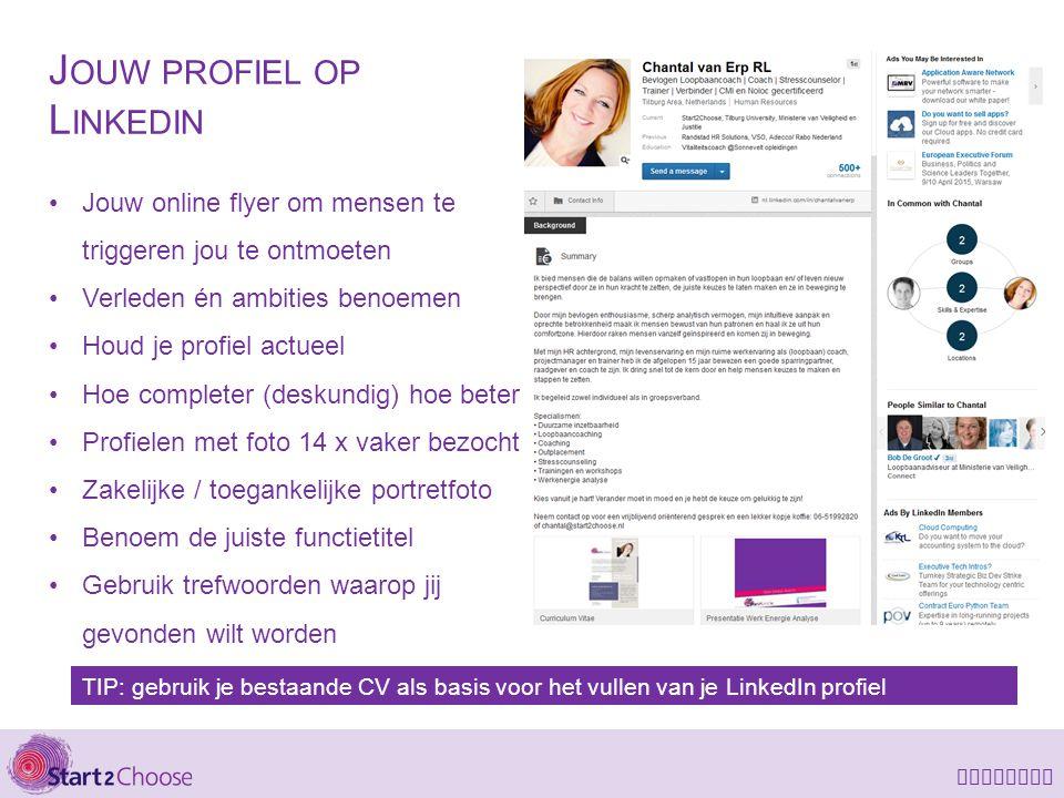 LinkedIn J OUW PROFIEL OP L INKEDIN Jouw online flyer om mensen te triggeren jou te ontmoeten Verleden én ambities benoemen Houd je profiel actueel Ho