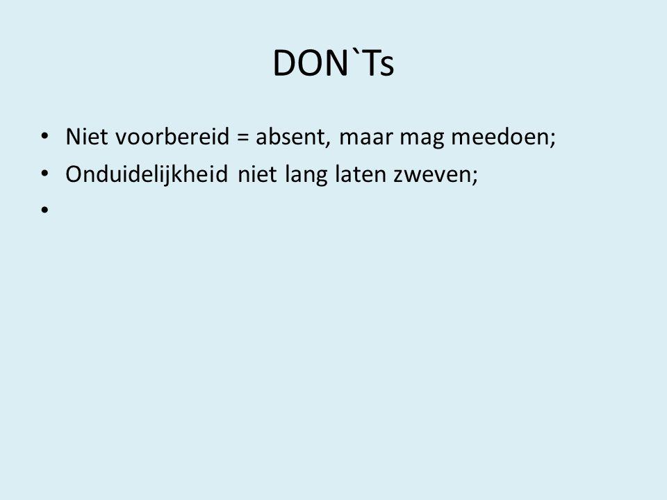 DON`Ts Niet voorbereid = absent, maar mag meedoen; Onduidelijkheid niet lang laten zweven;