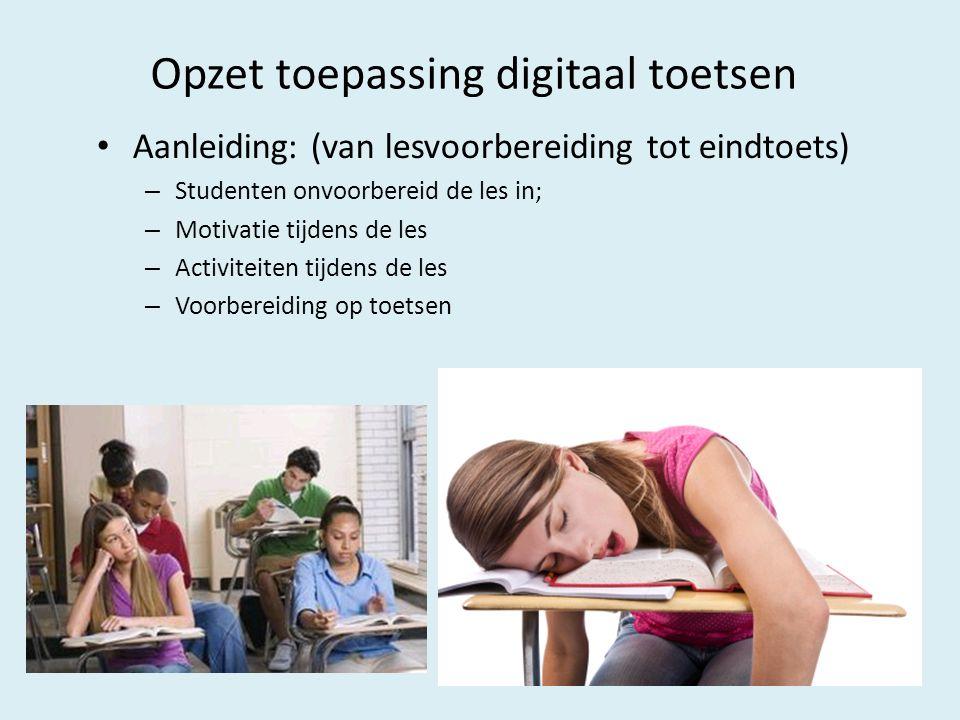 Opzet toepassing digitaal toetsen Aanleiding: (van lesvoorbereiding tot eindtoets) – Studenten onvoorbereid de les in; – Motivatie tijdens de les – Ac