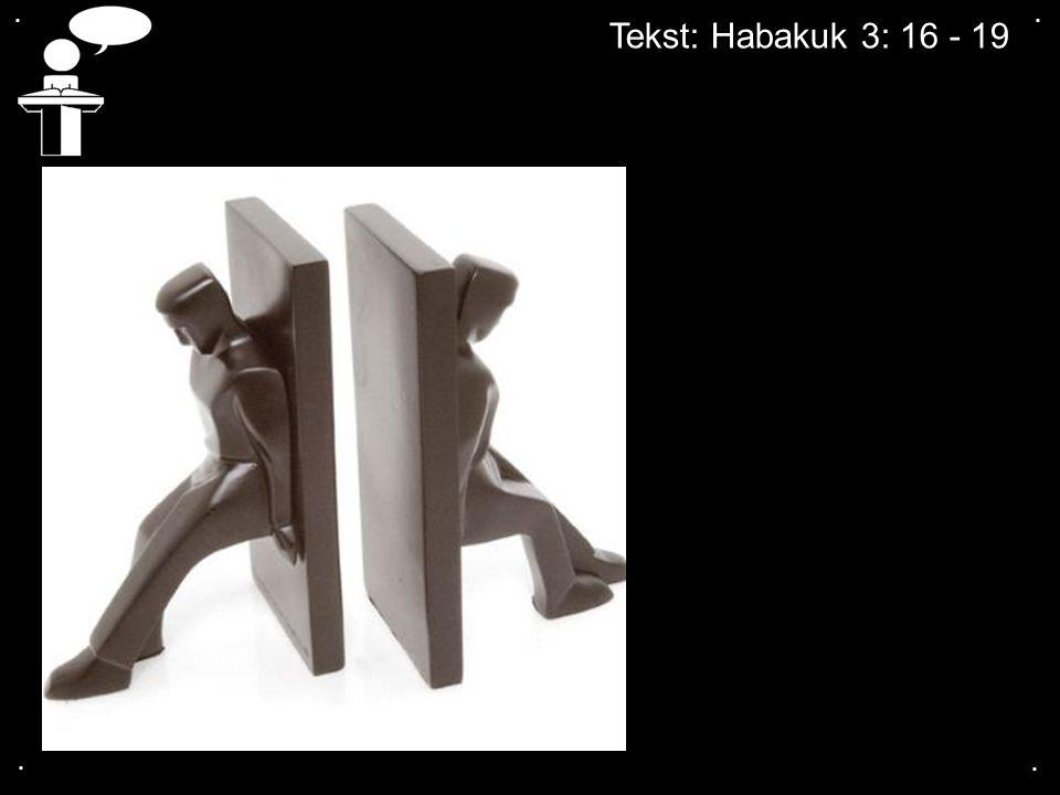.... Tekst: Habakuk 3: 16 - 19